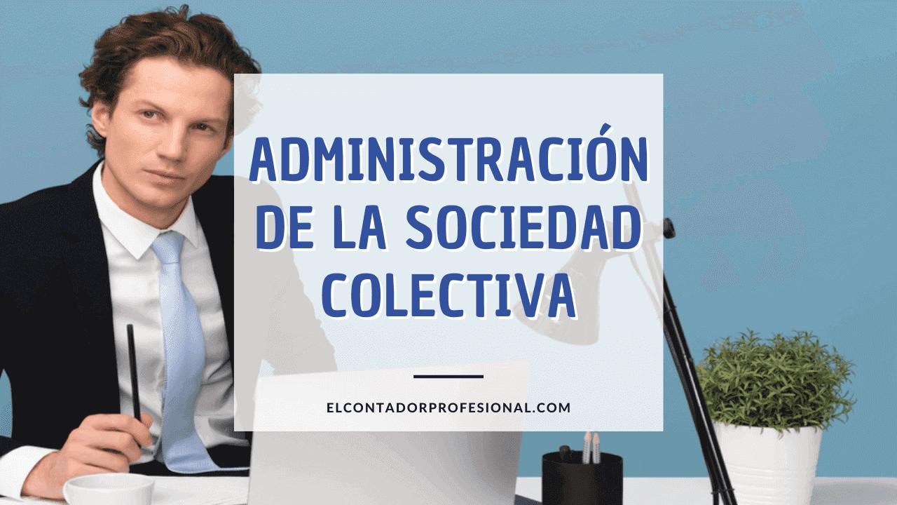 administracion de la sociedad colectiva