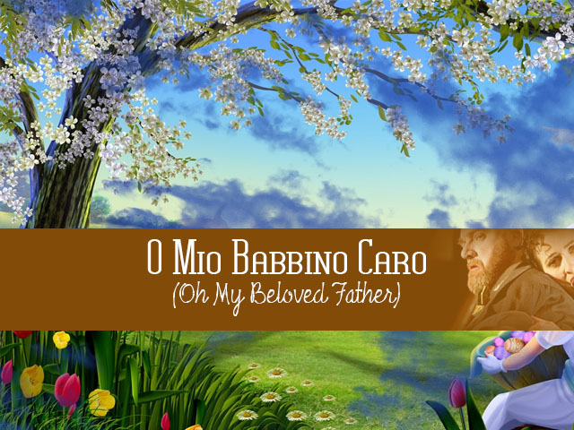 O Mio Babbino Caro (Oh My Beloved Father) - Giacomo Puccini