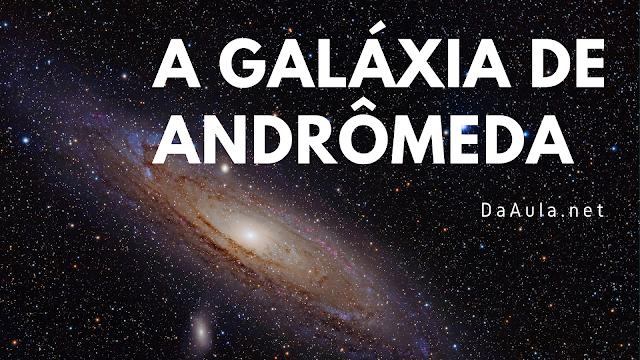 Astronomia: Andrômeda a Galáxia mais Próxima da Via Láctea