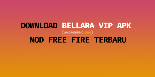 Download Bellara VIP Apk Mod Free Fire Terbaru