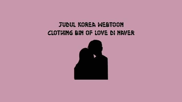 Judul Korea Webtoon Clothing Bin of Love di Naver