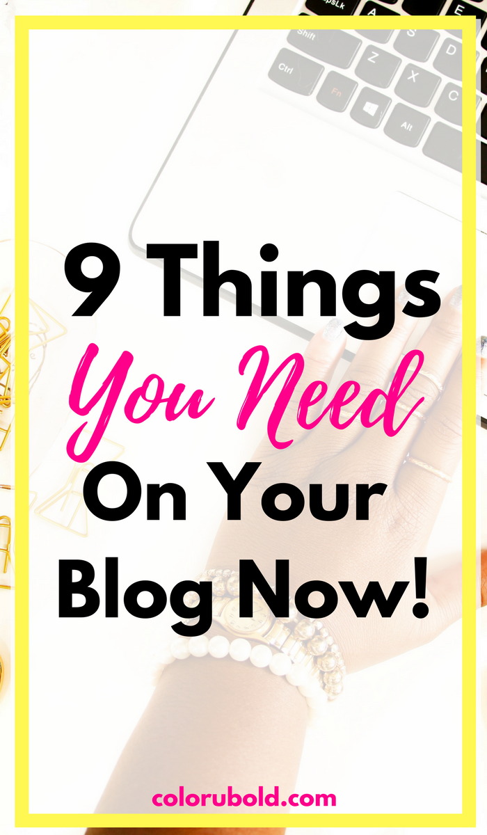 9 things you need on your blog now! From design tips to your about page, here are a list of the top 9 things you need to include on your blog!