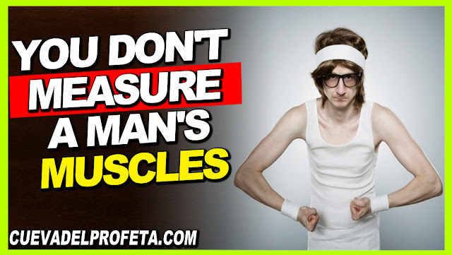 You don't measure a man's muscles - William Marrion Branham