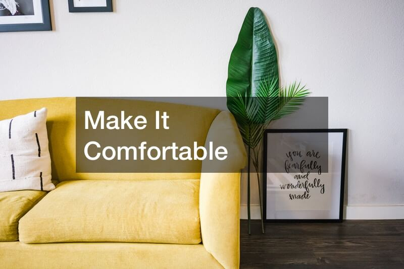Make It Comfortable