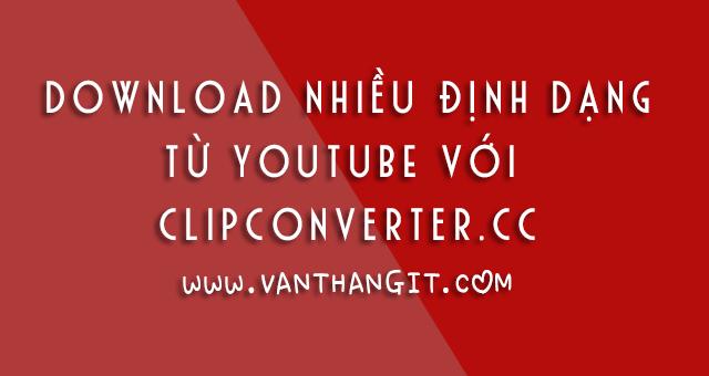 Download nhiều định dạng video từ Youtube cực đơn giản với Clipconverter - Văn Thắng Blog
