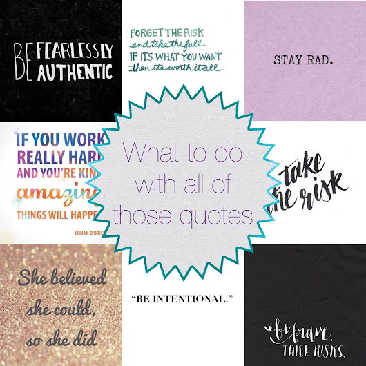 What To Do With All of Those Quotes From Pinterest