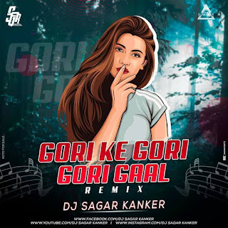 GORI KE GORI GORI GAL (REMIX) - DJ SAGAR KANKER