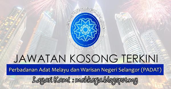 Jawatan Kosong Terkini 2017 di Perbadanan Adat Melayu dan Warisan Negeri Selangor (PADAT) www.banyakjawatan.my