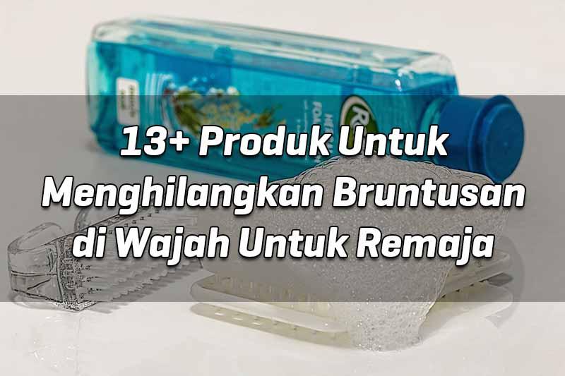 13-produk-untuk-menghilangkan-bruntusan-di-wajah-untuk-remaja