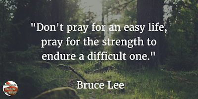 "71 Quotes About Life Being Hard But Getting Through It: ""Don't pray for an easy life, pray for the strength to endure a difficult one."" - Bruce Lee"