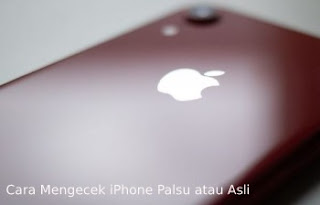 Cara Mengecek iPhone Asli Atau Palsu