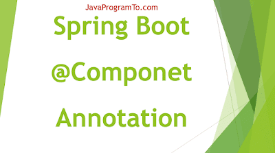 Spring Boot @Component Annotation - Bean Creation Examples