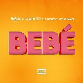 Dj Habias - Bebé (Feat DJ Vado Poster, As Bebés & Leo Hummer)