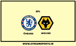 EPL: Chelsea V/s.  Wolves Preview and Lineup