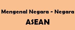 Daftar Negara-Negara ASEAN, Mengenal negara asia tenggara
