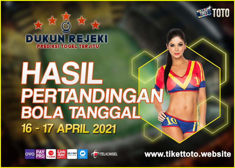 HASIL PERTANDINGAN BOLA 16 – 17 APRIL 2021