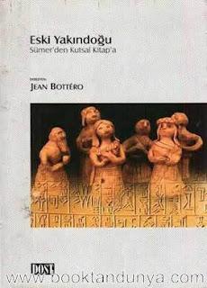 Jean Bottero - Eski Yakındoğu - Sümer'den Kutsal Kitaba