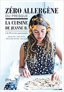 Zéro Allergène Ou Presque La Cuisine De Jeanne B PDF