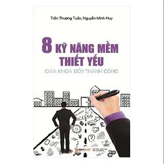 Những Kỹ Năng Đảm Bảo Cho Bạn Có Một Sự Nghiệp Thành Công Trong Tương Lai: 8 Kỹ Năng Mềm Thiết Yếu ebook PDF-EPUB-AWZ3-PRC-MOBI