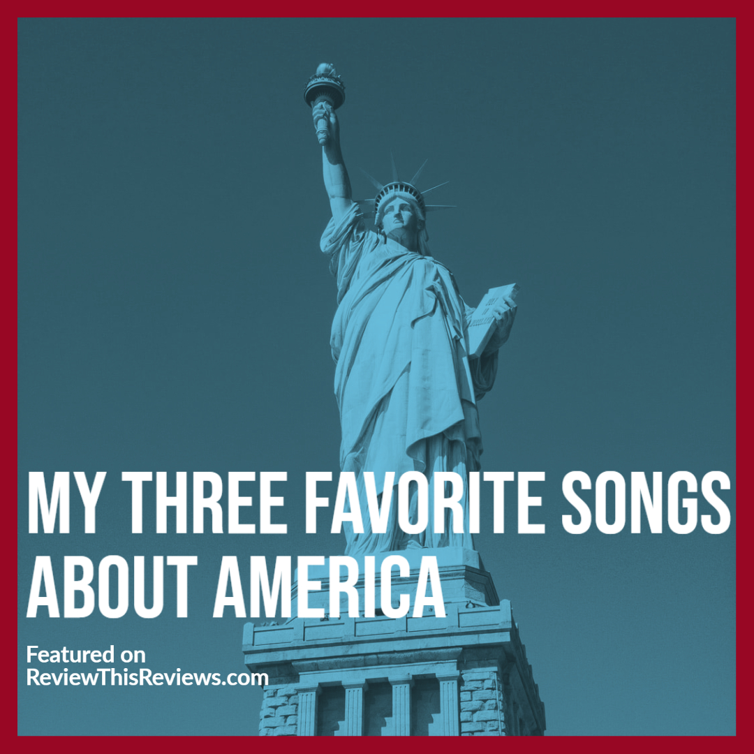 My Three Favorite Songs About America - Music for Your July 4th Weekend