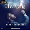 Download The Heavens Are Open By Babz Carpenterz Mp3, Video And Lyrics