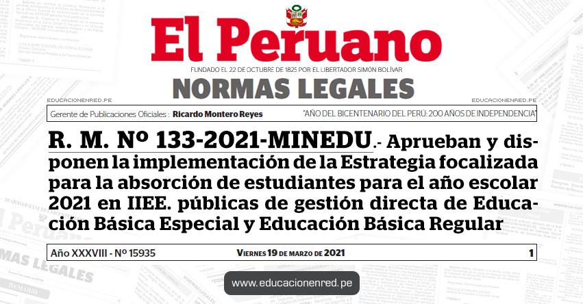R. M. Nº 133-2021-MINEDU.- Aprueban y disponen la implementación de la Estrategia focalizada para la absorción de estudiantes para el año escolar 2021 en instituciones educativas públicas de gestión directa de Educación Básica Especial y Educación Básica Regular
