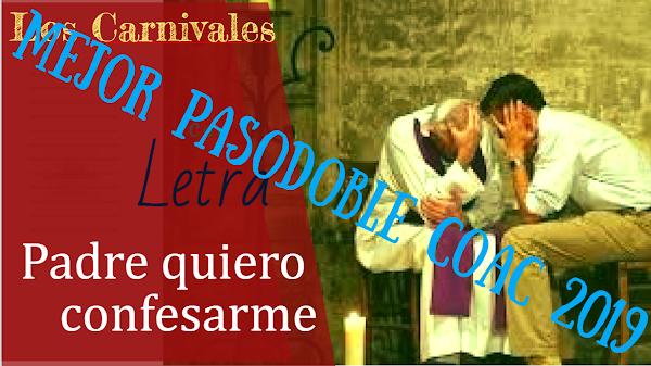"""✍🎭✍Pasodoble con LETRA mejor puntuado en el COAC 2019: """"Padre quiero confesarme"""" de """"Los Carnivales""""✍🎭✍"""