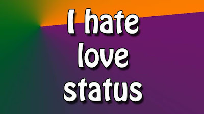 I Hate Love Status For Whatsapp In English