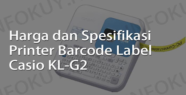 harga dan spesifikasi printer barcode label casio kl-g2