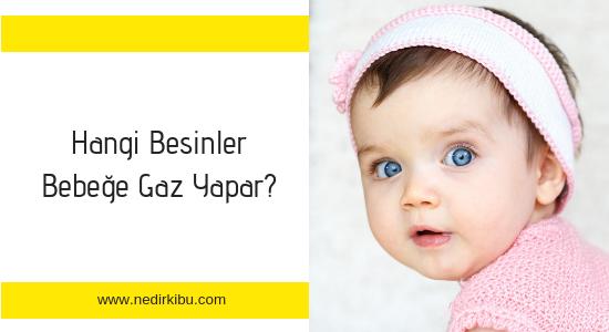 Hangi Besinler Bebeğe Gaz Yapar?
