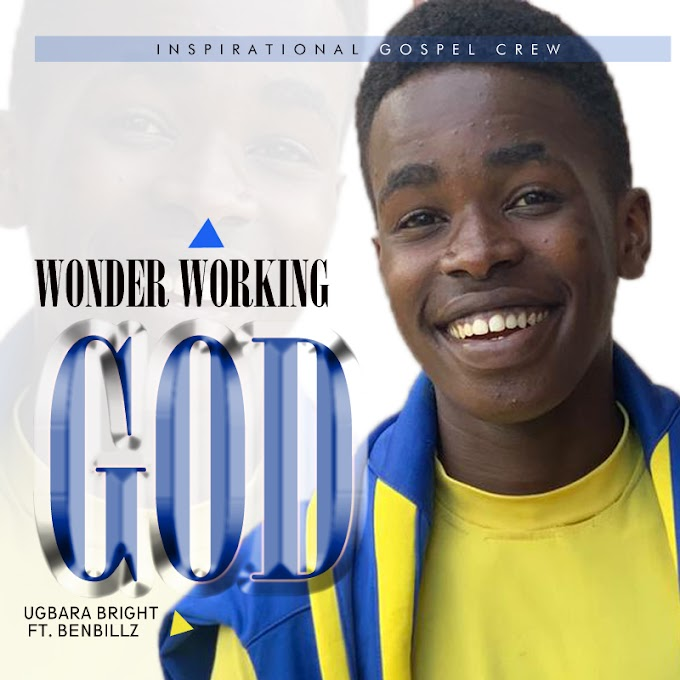 [Snippet] Wonder Working God - Ugbara Bright ft Benbillz