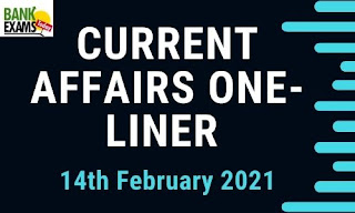 Current Affairs One-Liner: 14th February 2021
