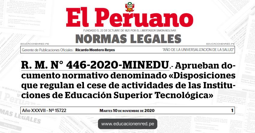 R. M. N° 446-2020-MINEDU.- Aprueban documento normativo denominado «Disposiciones que regulan el cese de actividades de las Instituciones de Educación Superior Tecnológica»