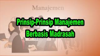 Prinsip-Prinsip Manajemen Berbasis Madrasah