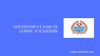 Govt Jobs in Jammu and Kashmir(J&K)- Rojgar Samachar