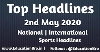 Top Headlines 2nd May 2020: EducationBro