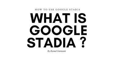 What is Google Stadia? How to use Google Stadia? Terms & Condition for GoogleStadia
