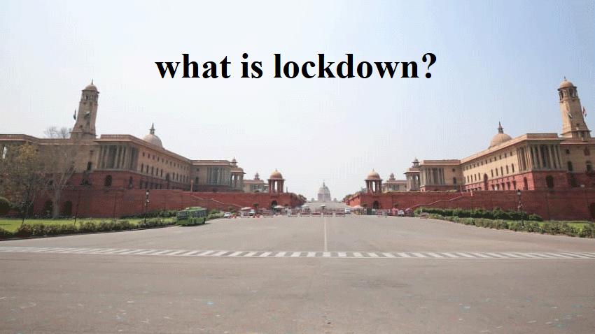 लॉकडाउन क्या होता है ? क्या प्रभाव डालेगा?