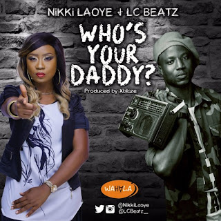 DOWNLOAD Music:: Nikki Laoye – Who's Your Daddy Ft. LC Beatz