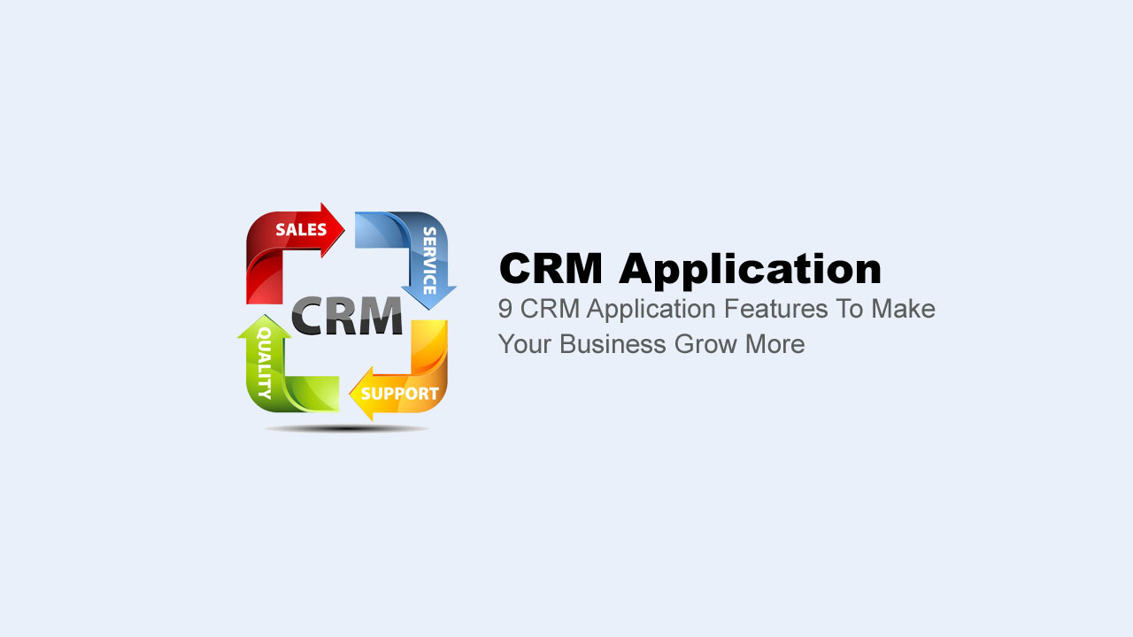 9 CRM Application Features To Make Your Business Grow More