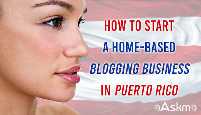 How to Start a Home-Based Blogging Business in Puerto Rico: eAskme