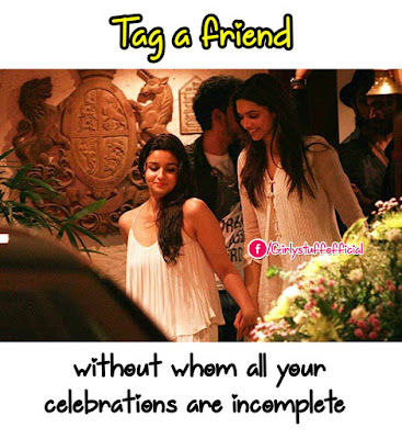 Tag a friend without whom all your  celebrations are incomplete