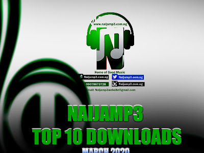 [Top 10] Naijamp3 Top 10 Downloads for the month of March