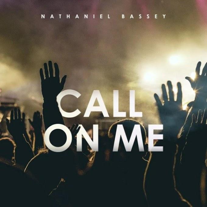 Gospel Mp3 + Lyrics: Nathaniel Bassey – Call On Me