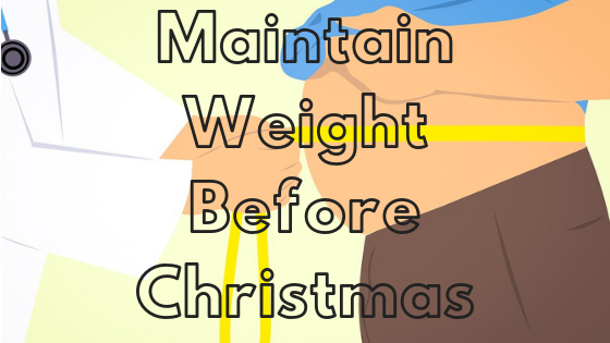 How to Maintain Weight Before Christmas