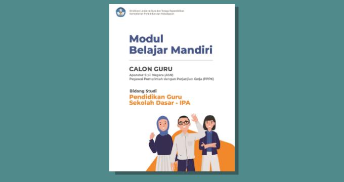 Modul Belajar Mandiri calon Guru ASN PPPK Bidang Studi PGSD IPA