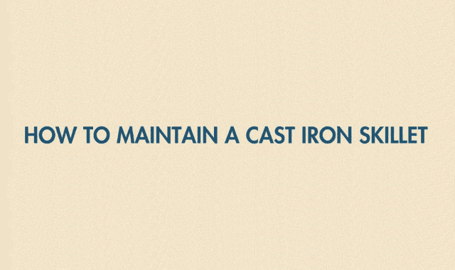 How to Maintain a Cast Iron Skillet