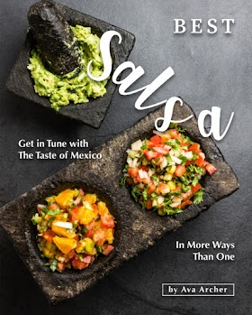 Best Salsa with Main Dishes: Get in Tune with The Taste of Mexico In More Ways Than One