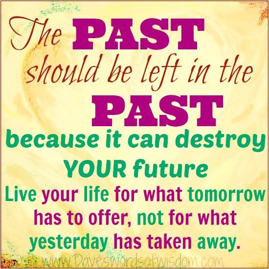 Leave The Past And Move Forward Quotes: Daveswordsofwisdom.com: Leave The Past In The Past