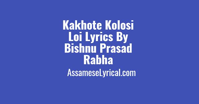 Kakhote Kolosi Loi Lyrics